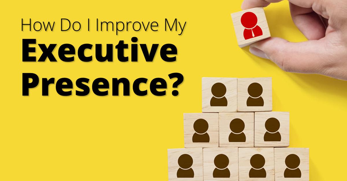 How to improve executive presence