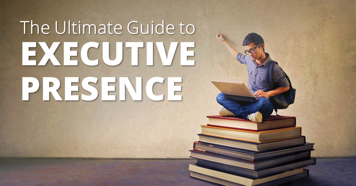 Ultimate Guide to Gaining Executive Presence